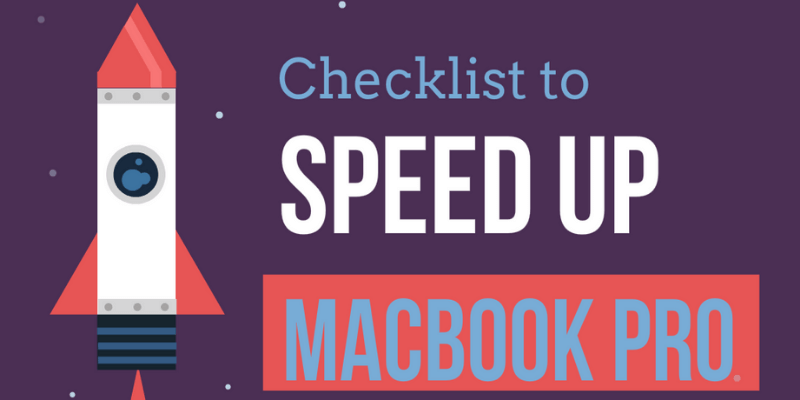 How to Speed up Your MacBook Pro? Here's a Quick Checklist in 2019